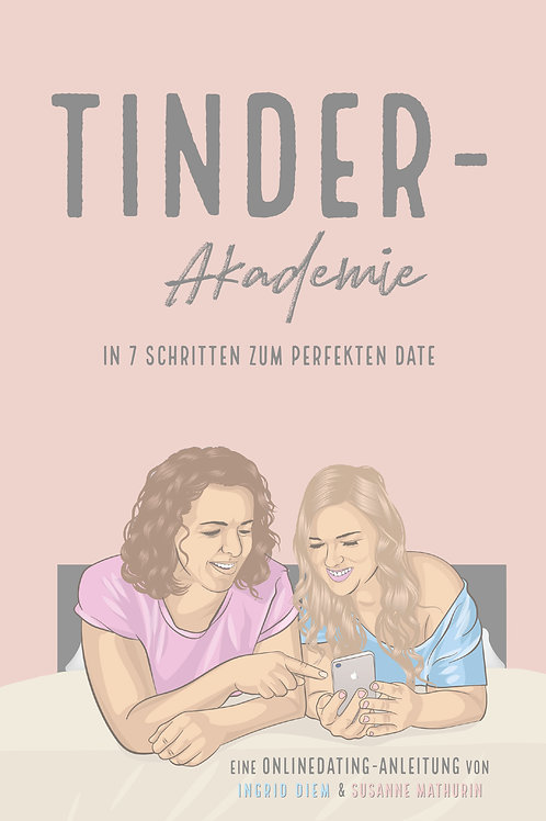 Tinder-Akademie - in 7 Schritten zum perfekten Date