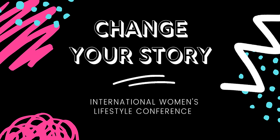CHANGE YOUR STORY: 2020 International Women's Lifestyle Conference