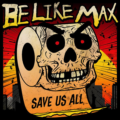 Be Like Max-Save Us All