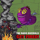 THE RADIO BUZZKILLS GET FIRED!