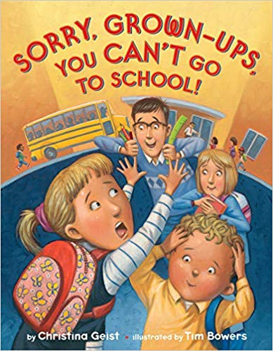 Sorry, Grown-ups, you can't go to school by Christina Geist