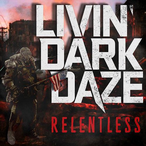 """Livin' Dark Daze - """"Relentless"""""""