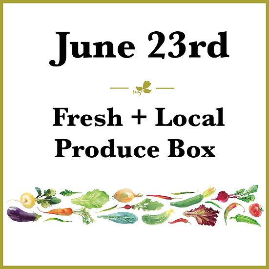 June 23rd Pick Up - Fresh Produce Box