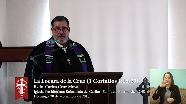 Sermón 2018-9-30: La Locura de la Cruz (1 Corintios 1:18-25) - Rvdo. Carlos Cruz Moya