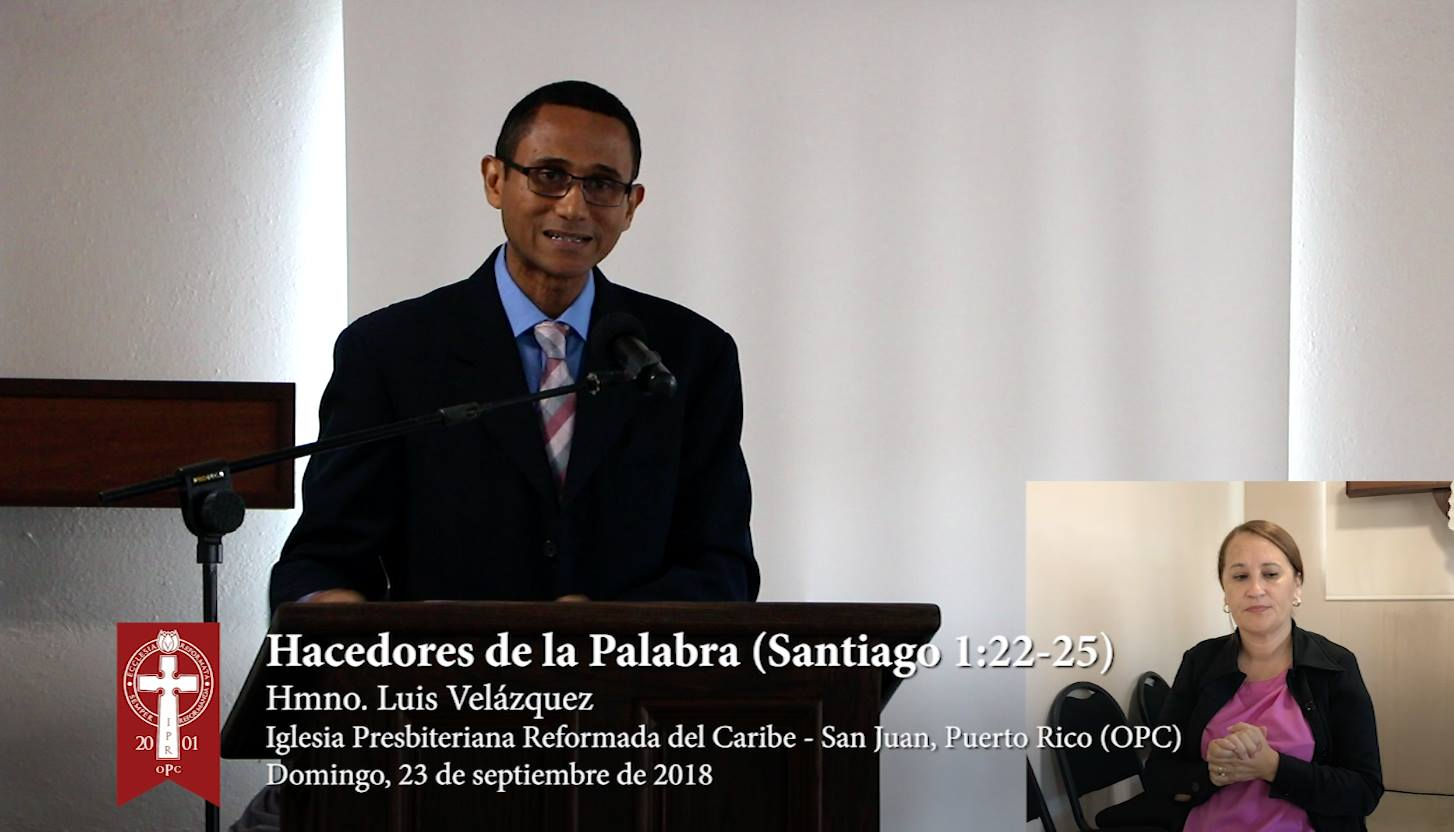 Sermón 2018-09-23: Hacedores de la Palabra - Hmno. Luis Velázquez (Santiago 1:22-25)
