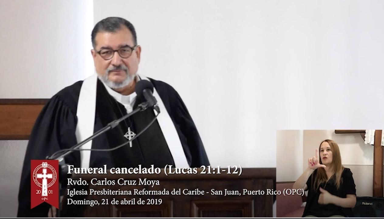 Sermón 2019-4-21: Funeral cancelado - Rvdo. Carlos Cruz Moya