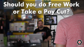 Should you do Free Work or Take a Pay Cut? Video Production
