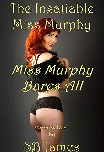The Insatiable Miss Murphy: Miss Murphy Bares All (Escapade Book 1)
