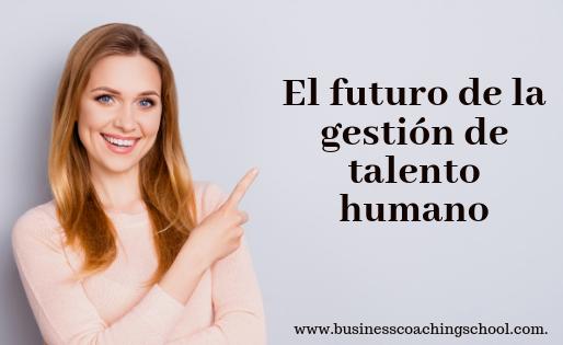 El futuro de la gestión de talento humano