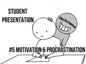 Motivation & Procrastination [student presentation]