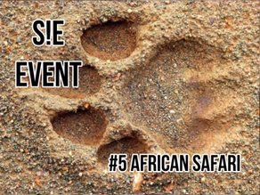 [S!E Event #5] - African Safari