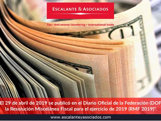 El 29 de abril se publicó en el DOF la Resolución Miscelánea Fiscal para el ejercicio de 2019.