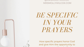 Be Specific in your Prayers