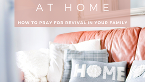 Revival Starts at Home: How to Pray for Revival in your Family