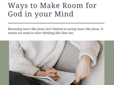 3 Ways to Make Room for God in your Mind