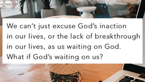 Are you waiting on God to burst through?