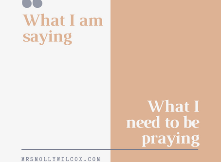 What I am saying vs. What I need to be praying