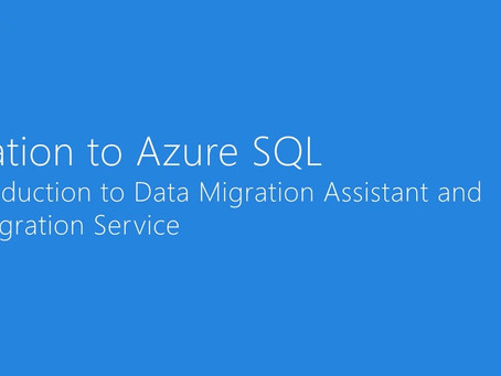 Migration to Azure SQL: An Introduction to Data Migration Assistant and Data Migration Service