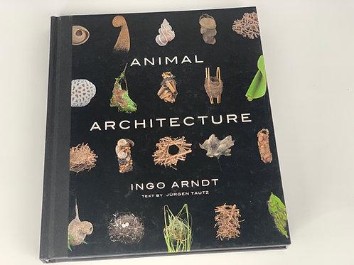 Animal Architecture by Ingo Arndt, Text by Jurgen Tautz