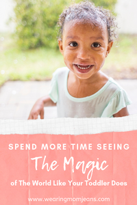Take the time to see the magic of the world like a toddler