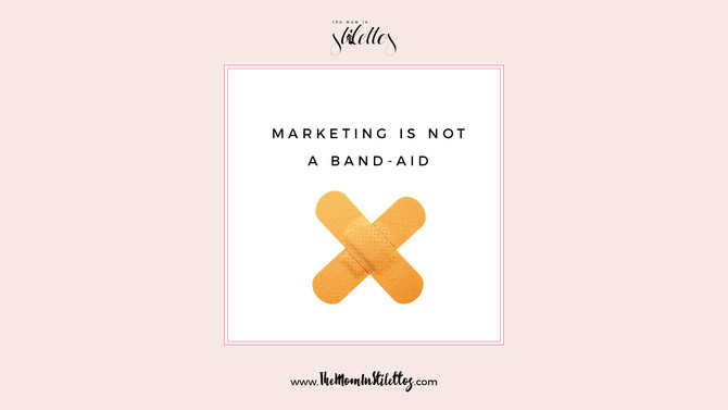 Stop Using Marketing as a Band-Aid and Start Being Strategic.
