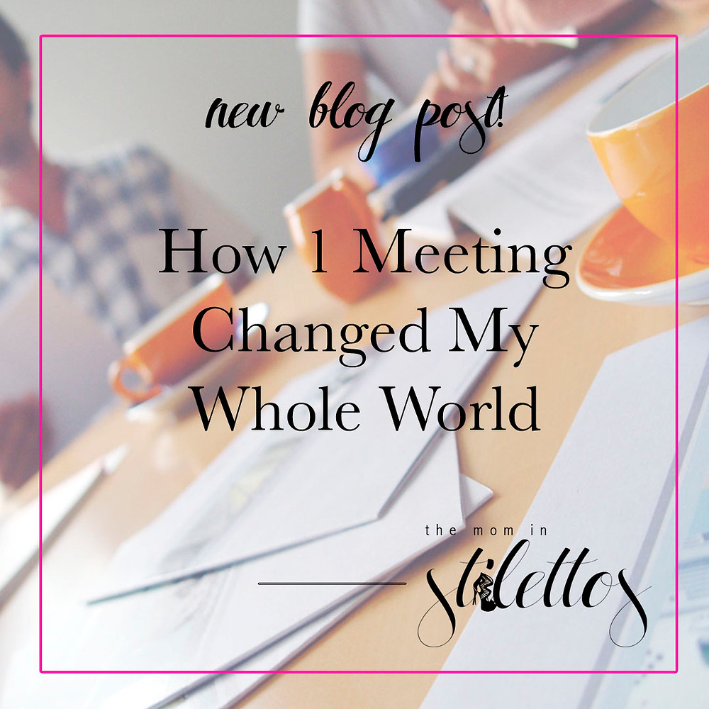 How 1 Meeting Changed My Whole World