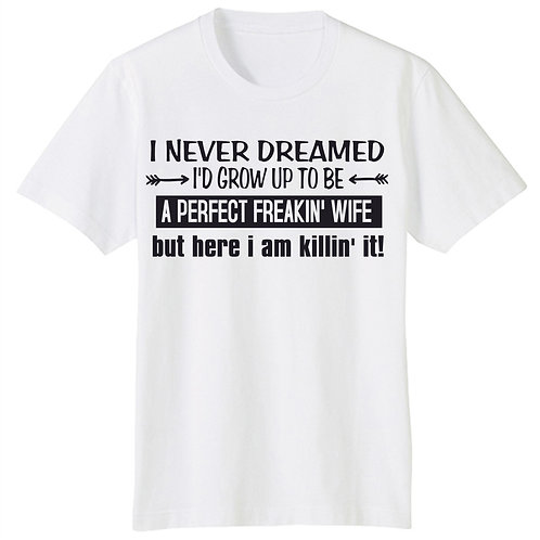 Perfect Freakin' Wife T-Shirt