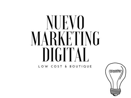 NUEVO MARKETING DIGITAL: LOW COST & BOUTIQUE
