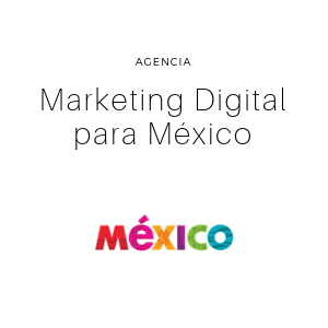 AGENCIA DE MARKETING DIGITAL MEXICO