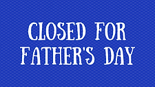 Closed-for-Fathers-Day.png