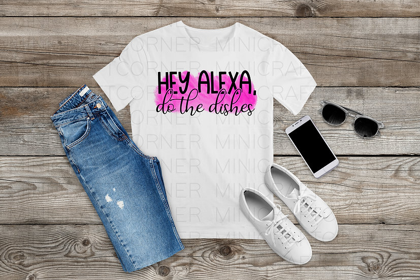 PNG - Hey Alexa Do the Dishes Sublimation File