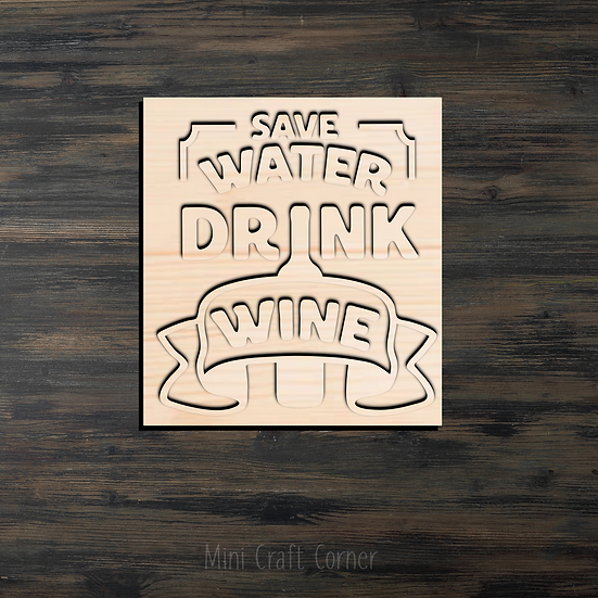 Save Water Drink Wine Wooden Cutout