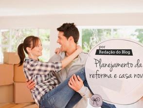 Planejamento da Reforma e Casa Nova | Casamento