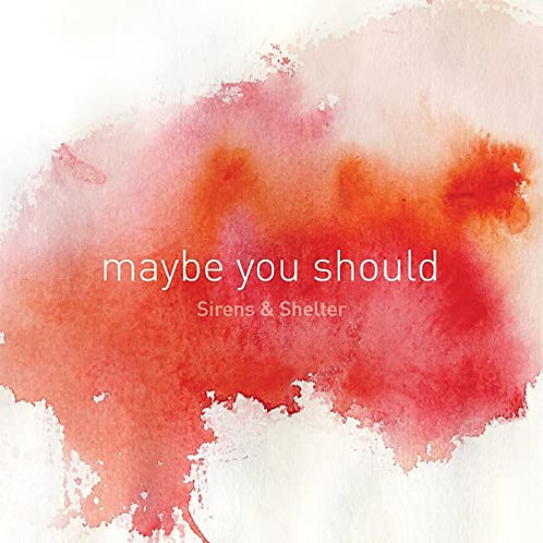 Sirens & Shelter - Maybe you should CD