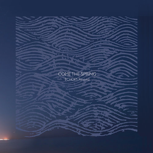 Come The Spring - Echoes Revived CD