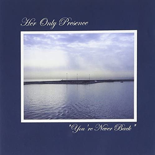 Her Only Presence - 'You're never back' CD