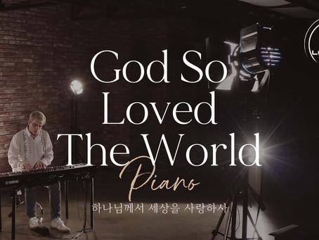 [Music Video] God So Loved The World 하나님께서 세상을 사랑하사