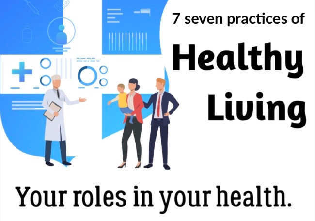 7 Practices of healthy living, the roles you play in your health.