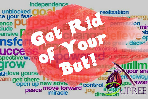 Life Coaching:   Get Rid Of Your But! 6 weeks