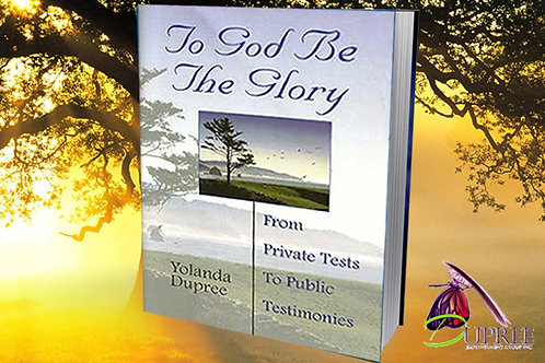To God Be The Glory: From Private Tests To Public Testimonies