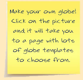 Make your own globe! Click on the picture and it will take you to a page with lots of globe templates to choose from.