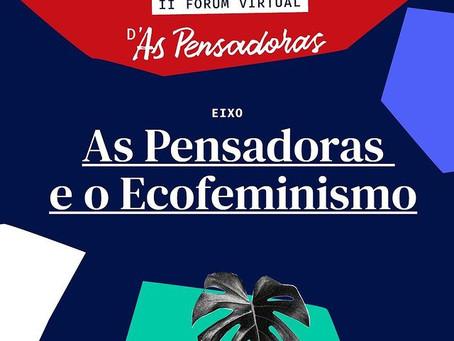 Conheça mais sobre o eixo de Ecofeminismo - II Fórum D'As Pensadoras