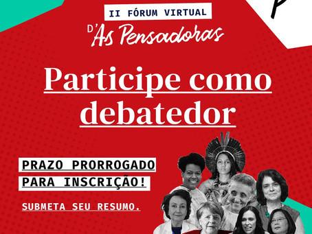 Prazo de inscrição como debatedora prorrogado! - II Fórum Virtual D'As Pensadoras