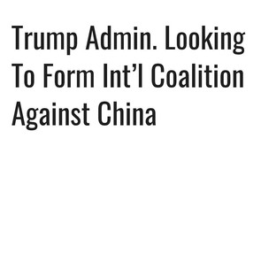 INTERNATIONAL COALITION AGAINST CHINA?