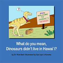 What do you mean dinosaurs didn't live in Hawai'i