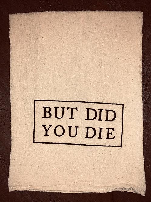 """Sassy Towel """"did u die"""""""""""