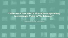 Video is the internet.