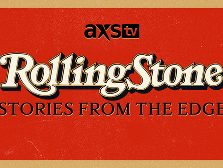 AXS TV Acquires Rolling Stone Magazine: Stories From The Edge; Premieres Wed., Jan. 6 at 9 p.m. ET