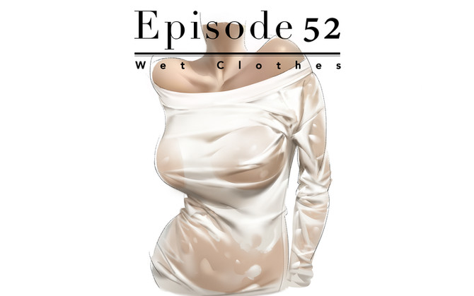Episode 52-Wet Clothes