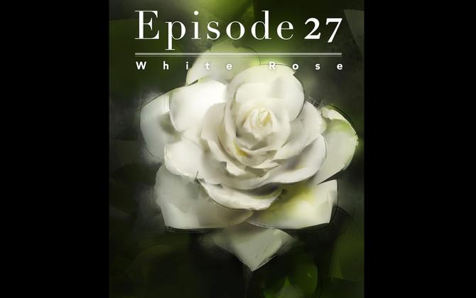 Episode 27-White Rose